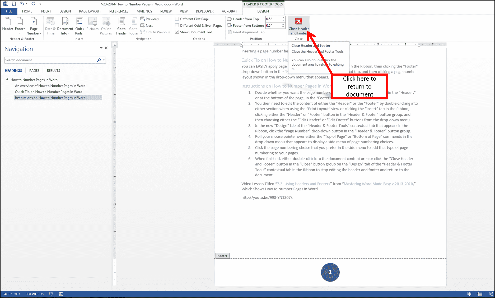 "How to Number Pages in Word: Step #6- When finished, either double-click into the document content area or click the ""Close Header and Footer"" button in the ""Close"" button group on the ""Design"" tab of the ""Header & Footer Tools"" contextual tab in the Ribbon to stop editing the header and footer and return to the document."